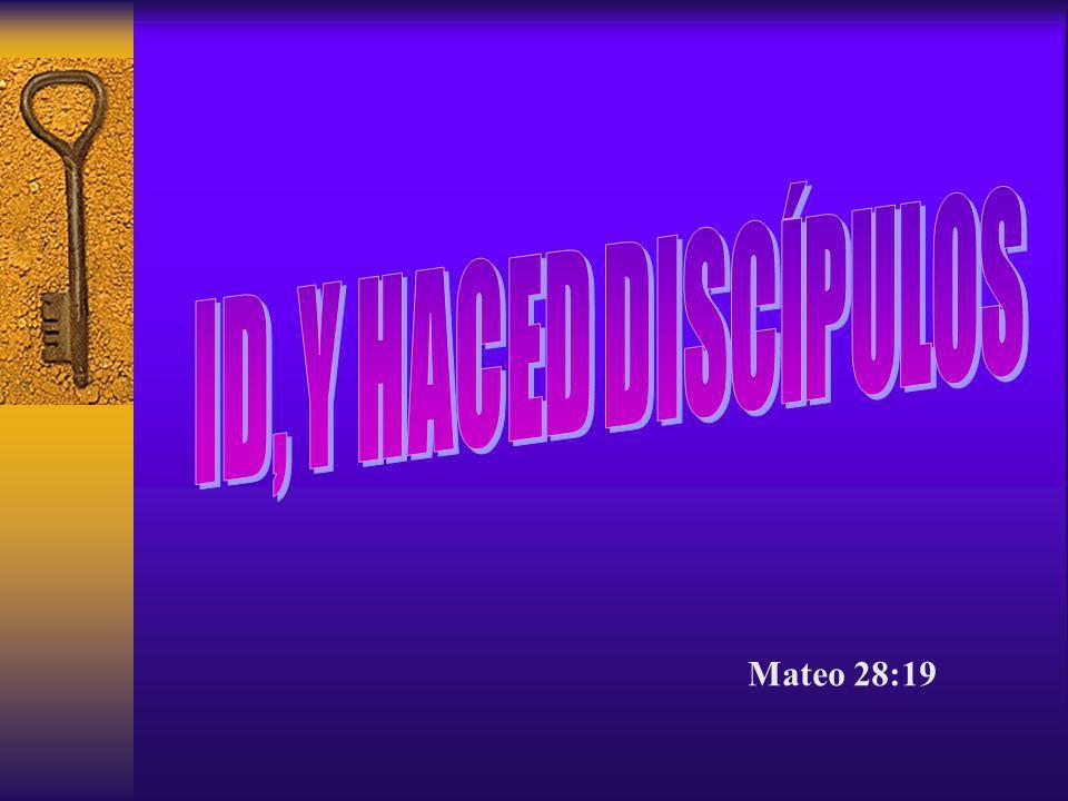 ID, Y HACED DISCÍPULOS Mateo 28:19
