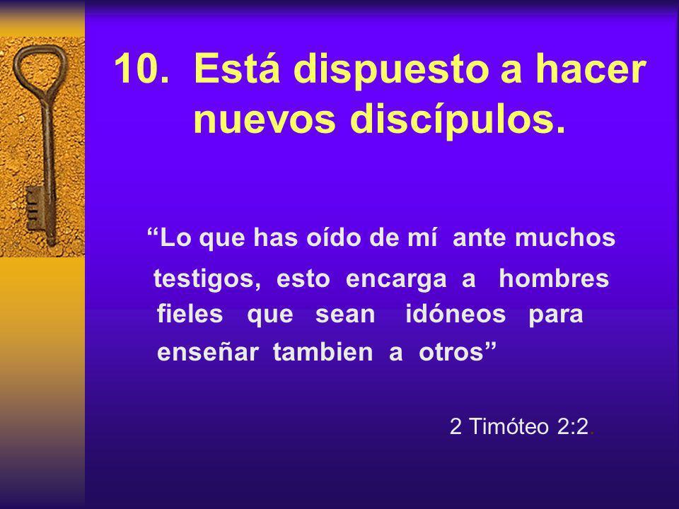 10. Está dispuesto a hacer nuevos discípulos.
