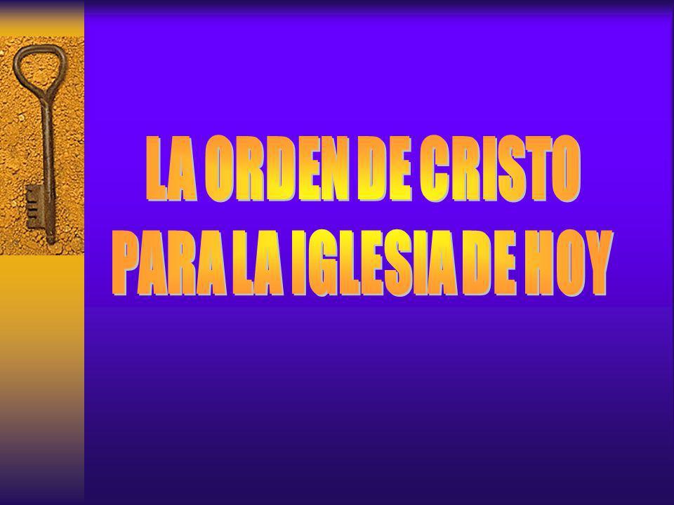 LA ORDEN DE CRISTO PARA LA IGLESIA DE HOY