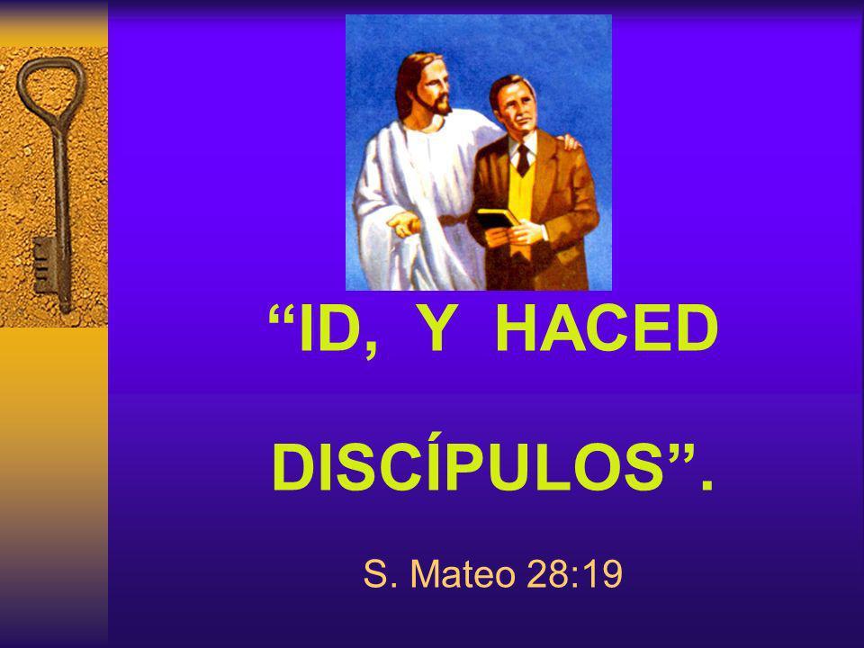 ID, Y HACED DISCÍPULOS . S. Mateo 28:19