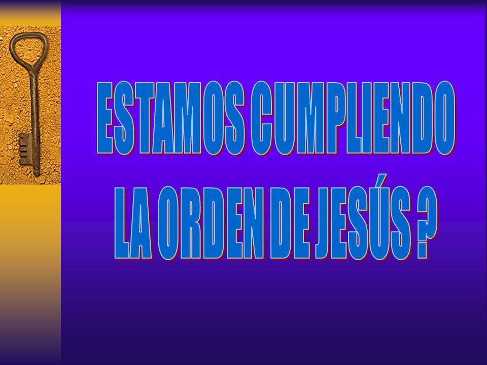 ESTAMOS CUMPLIENDO LA ORDEN DE JESÚS