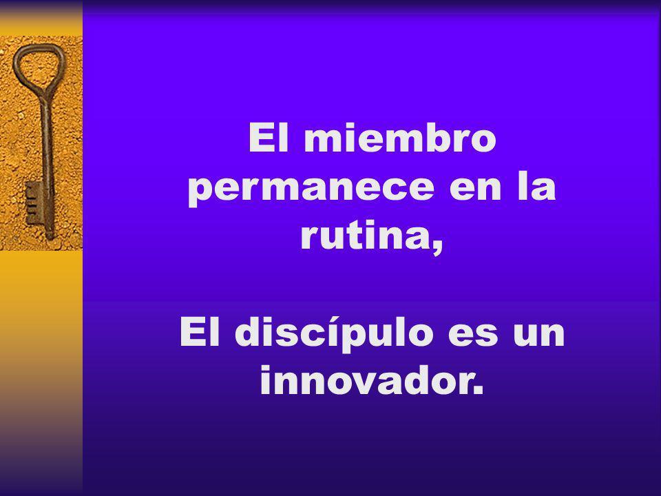 El miembro permanece en la rutina, El discípulo es un innovador.