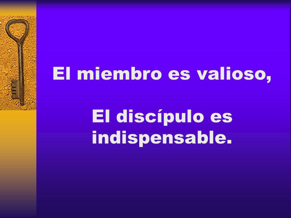 El miembro es valioso, El discípulo es indispensable.