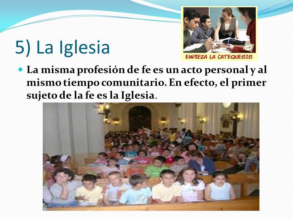 5) La IglesiaLa misma profesión de fe es un acto personal y al mismo tiempo comunitario.