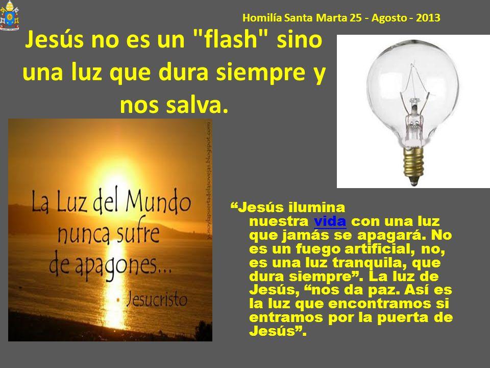 Jesús no es un flash sino una luz que dura siempre y nos salva.