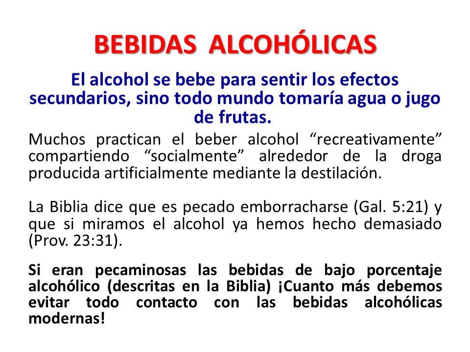 BEBIDAS ALCOHÓLICAS El alcohol se bebe para sentir los efectos secundarios, sino todo mundo tomaría agua o jugo de frutas.
