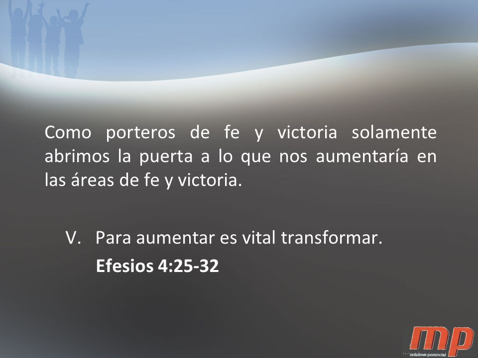 Como porteros de fe y victoria solamente abrimos la puerta a lo que nos aumentaría en las áreas de fe y victoria.