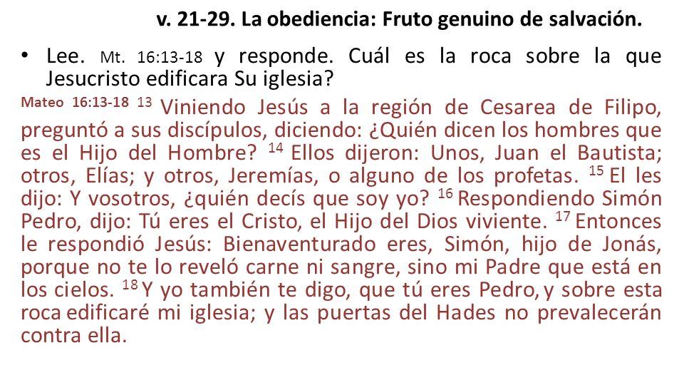 v. 21-29. La obediencia: Fruto genuino de salvación.