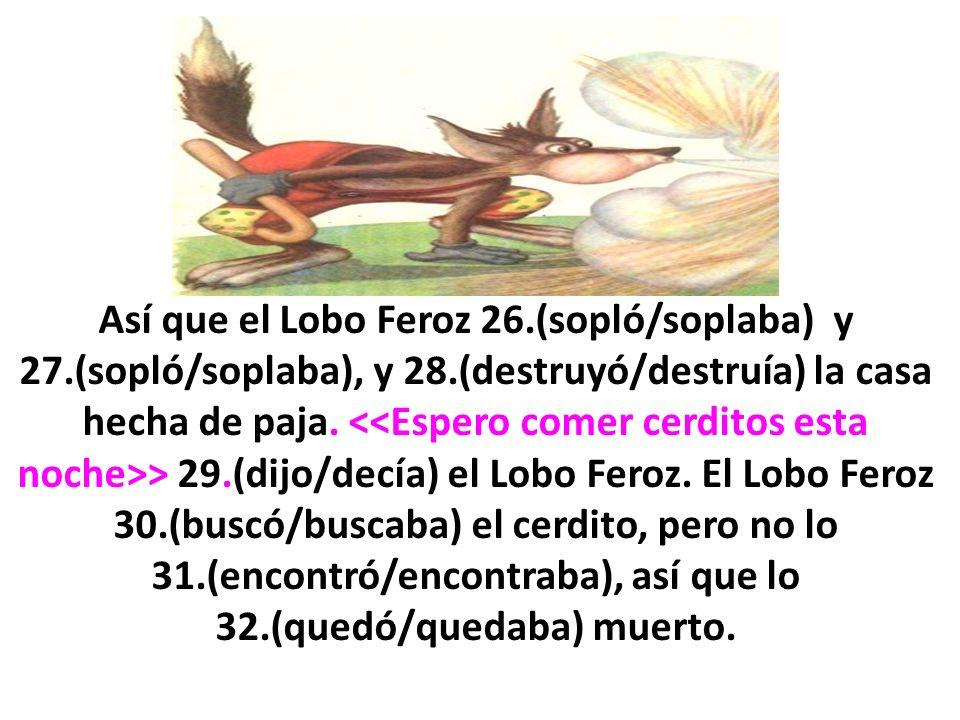 Así que el Lobo Feroz 26. (sopló/soplaba) y 27. (sopló/soplaba), y 28