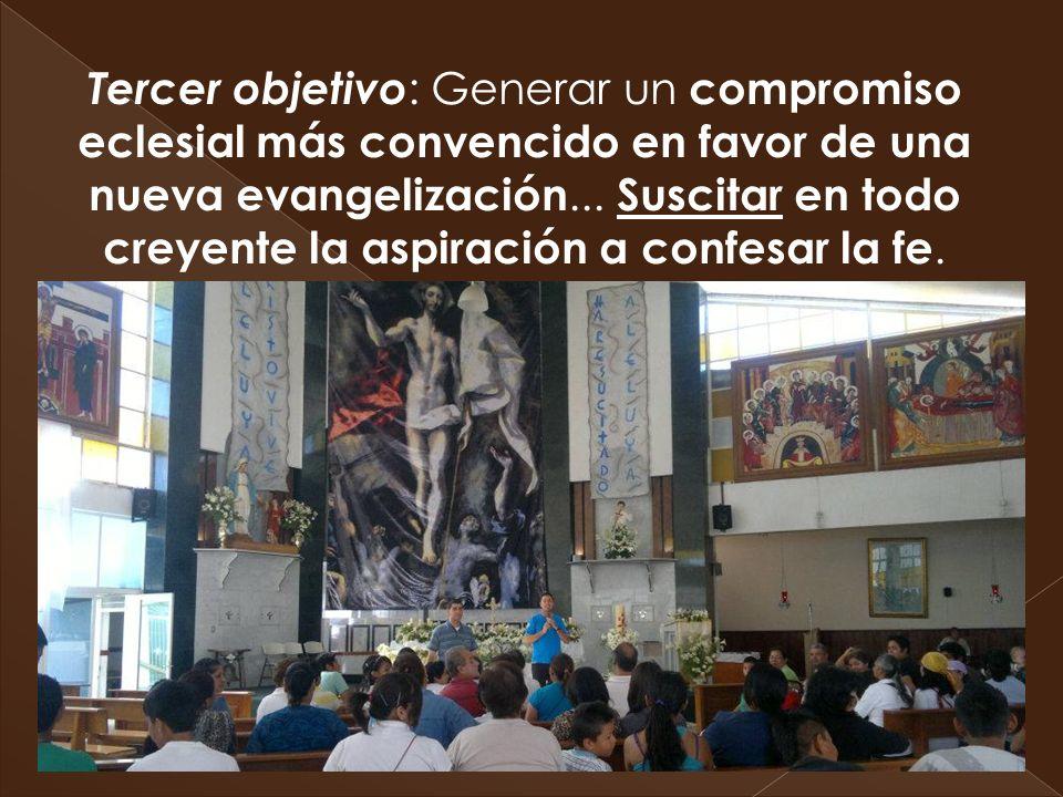 Tercer objetivo: Generar un compromiso eclesial más convencido en favor de una nueva evangelización... Suscitar en todo creyente la aspiración a confesar la fe.