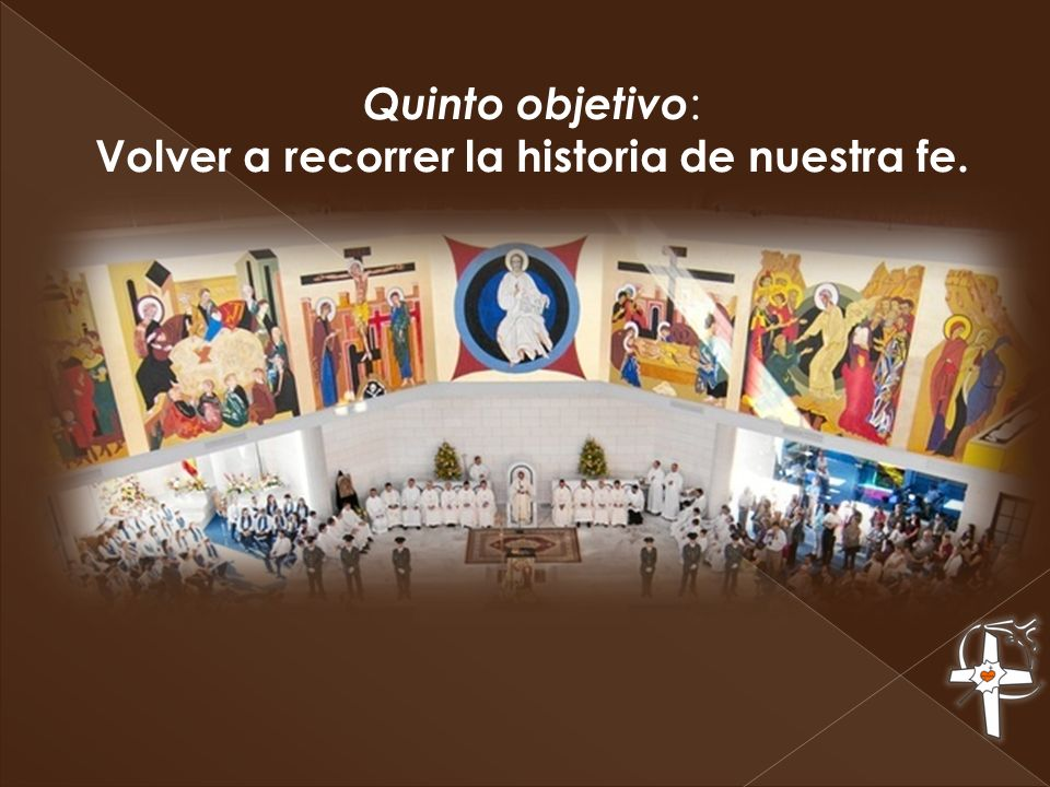 Quinto objetivo: Volver a recorrer la historia de nuestra fe.