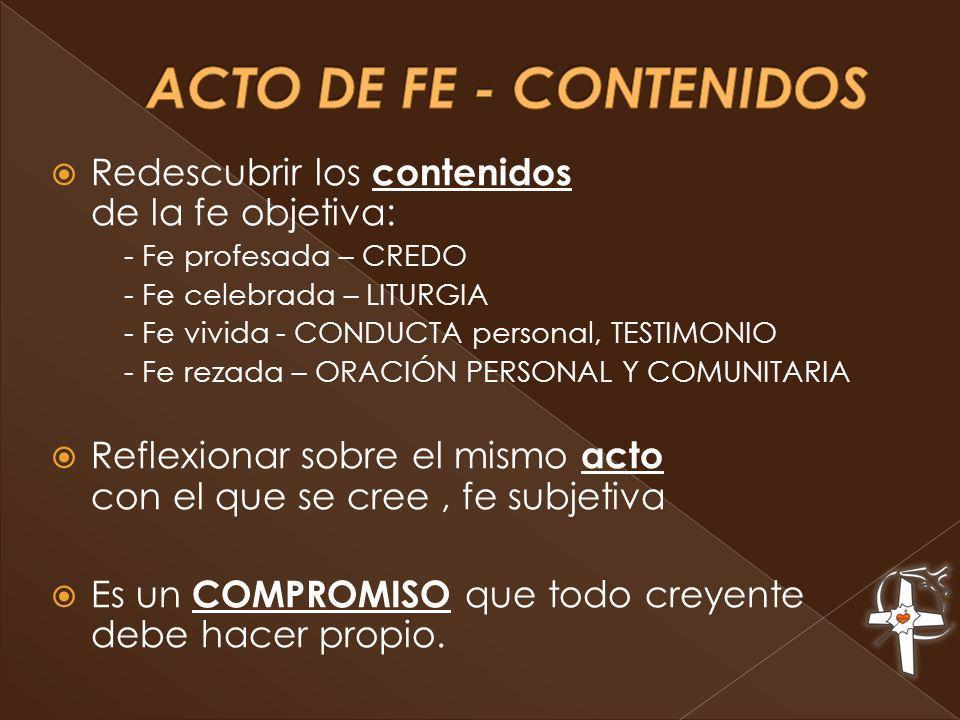 ACTO DE FE - CONTENIDOS Redescubrir los contenidos de la fe objetiva: