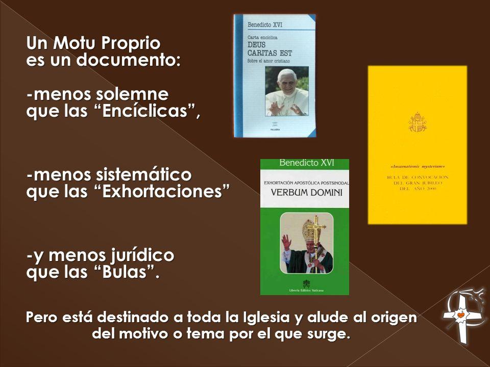 Un Motu Proprio es un documento: -menos solemne que las Encíclicas ,