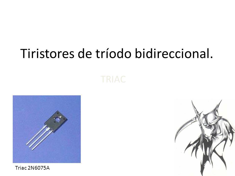 Tiristores de tríodo bidireccional.