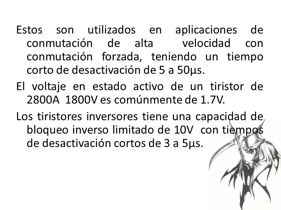 Estos son utilizados en aplicaciones de conmutación de alta velocidad con conmutación forzada, teniendo un tiempo corto de desactivación de 5 a 50µs.
