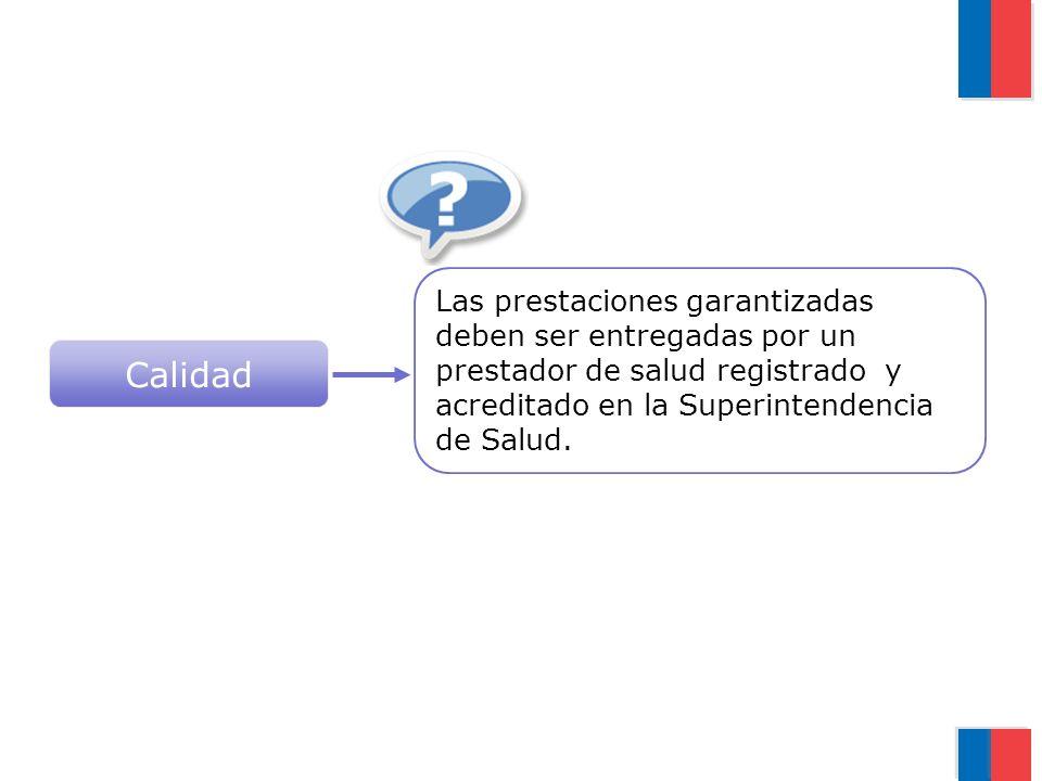 Las prestaciones garantizadas deben ser entregadas por un prestador de salud registrado y acreditado en la Superintendencia de Salud.