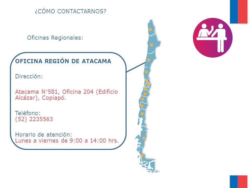 ¿CÓMO CONTACTARNOS Oficinas Regionales: OFICINA REGIÓN DE ATACAMA. Dirección: Atacama N°581, Oficina 204 (Edificio Alcázar), Copiapó.
