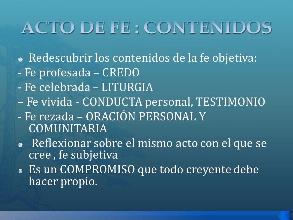 ACTO DE FE : CONTENIDOS Redescubrir los contenidos de la fe objetiva: