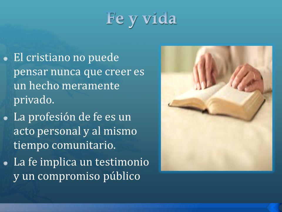 Fe y vida El cristiano no puede pensar nunca que creer es un hecho meramente privado.