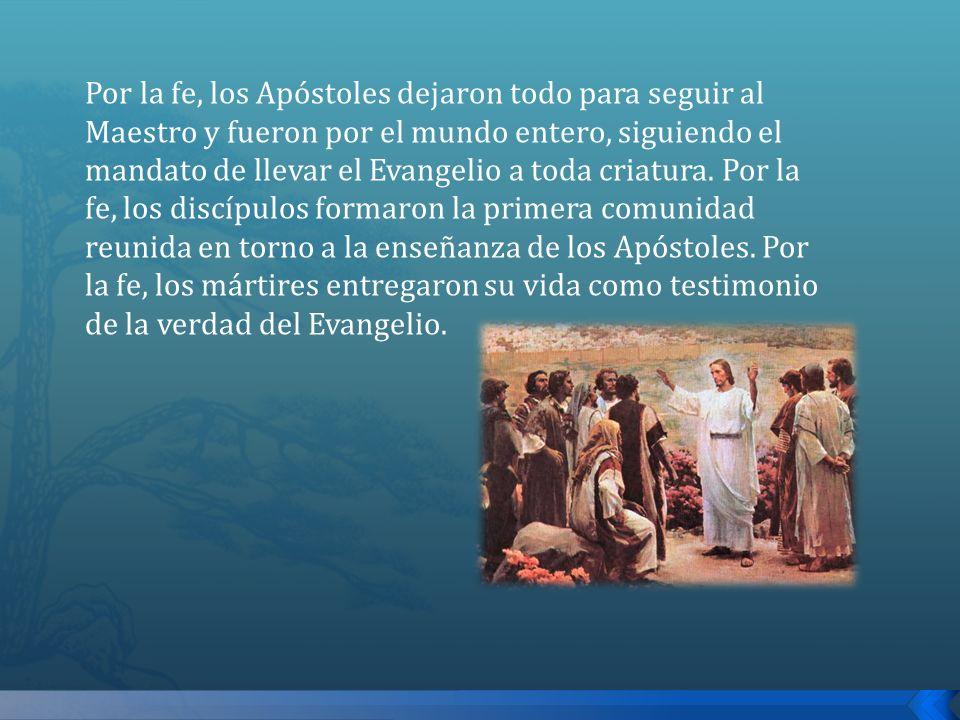 Por la fe, los Apóstoles dejaron todo para seguir al Maestro y fueron por el mundo entero, siguiendo el mandato de llevar el Evangelio a toda criatura.