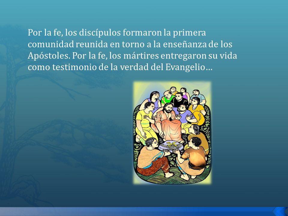 Por la fe, los discípulos formaron la primera comunidad reunida en torno a la enseñanza de los Apóstoles.