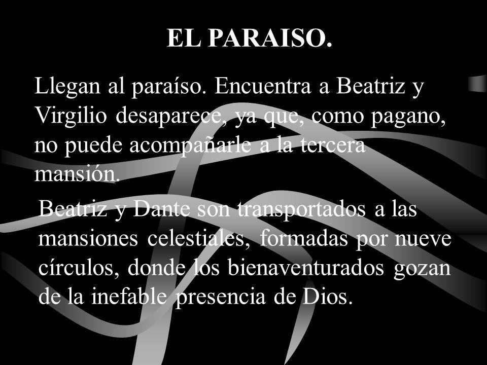 EL PARAISO. Llegan al paraíso. Encuentra a Beatriz y Virgilio desaparece, ya que, como pagano, no puede acompañarle a la tercera mansión.