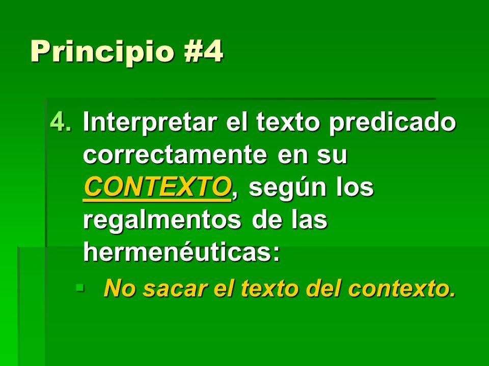 Principio #4 Interpretar el texto predicado correctamente en su CONTEXTO, según los regalmentos de las hermenéuticas: