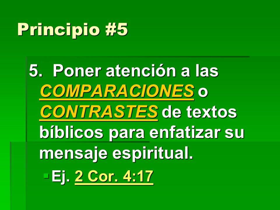 Principio #5 5. Poner atención a las COMPARACIONES o CONTRASTES de textos bíblicos para enfatizar su mensaje espiritual.