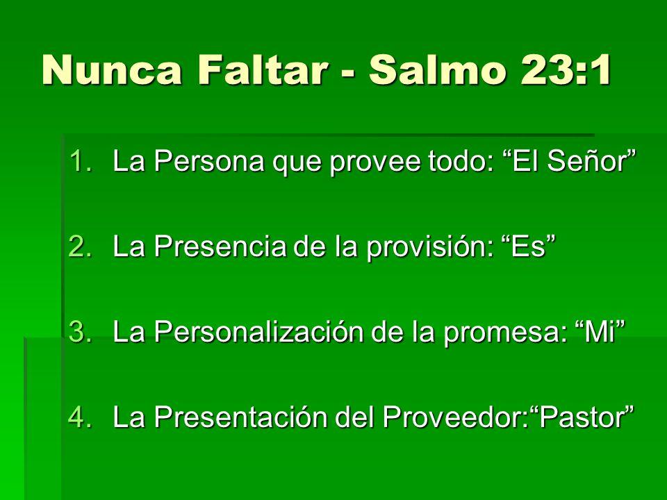 Nunca Faltar - Salmo 23:1 La Persona que provee todo: El Señor