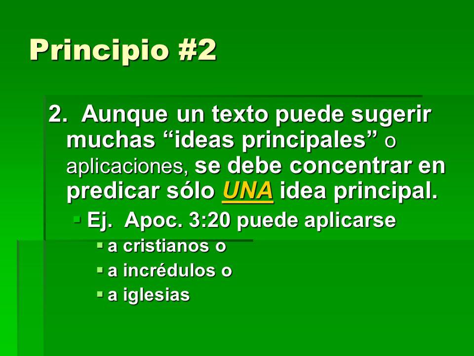 Principio #2 2. Aunque un texto puede sugerir muchas ideas principales o aplicaciones, se debe concentrar en predicar sólo UNA idea principal.