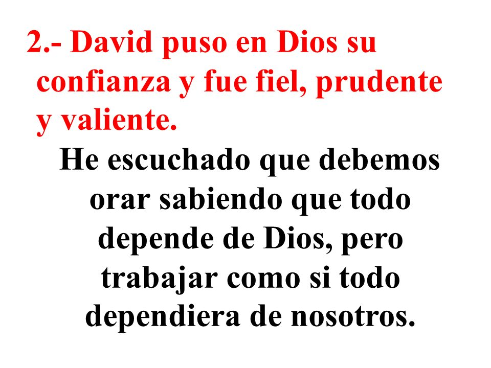 2.- David puso en Dios su confianza y fue fiel, prudente y valiente.