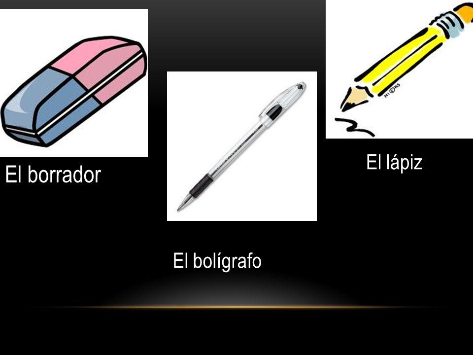 El lápiz El borrador El bolígrafo