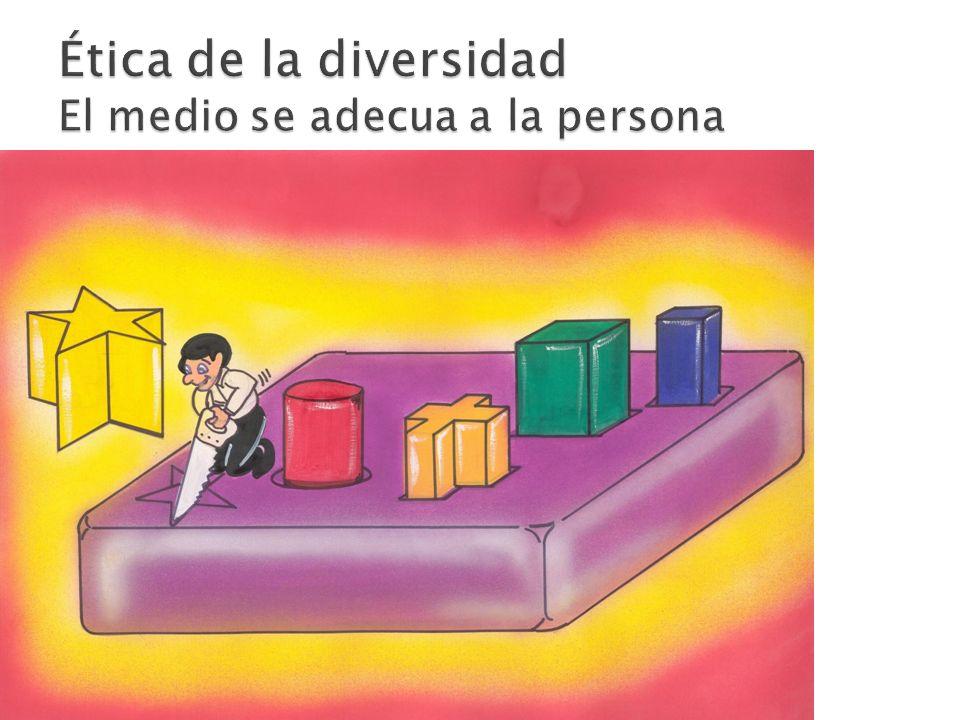Ética de la diversidad El medio se adecua a la persona