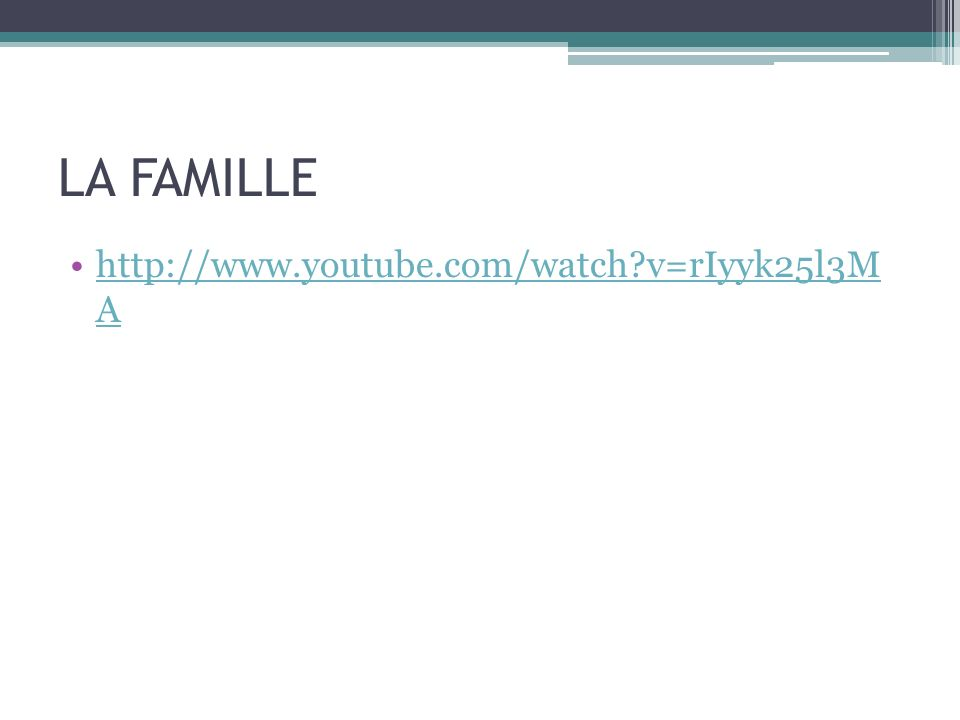 LA FAMILLE http://www.youtube.com/watch v=rIyyk25l3M A