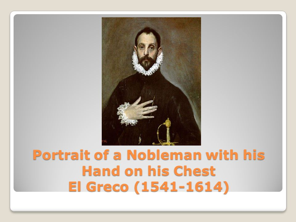 Portrait of a Nobleman with his Hand on his Chest El Greco ( )
