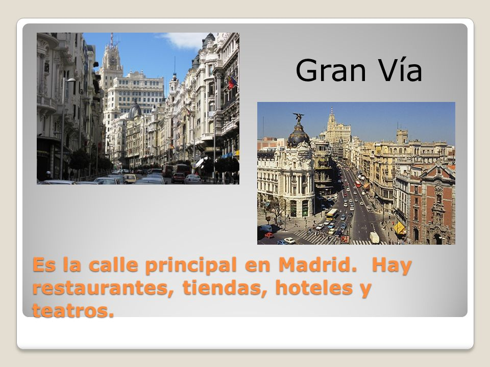 Gran Vía Es la calle principal en Madrid. Hay restaurantes, tiendas, hoteles y teatros.