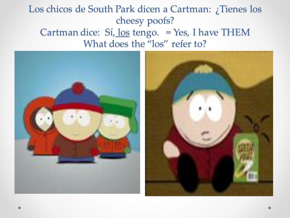 Los chicos de South Park dicen a Cartman: ¿Tienes los cheesy poofs
