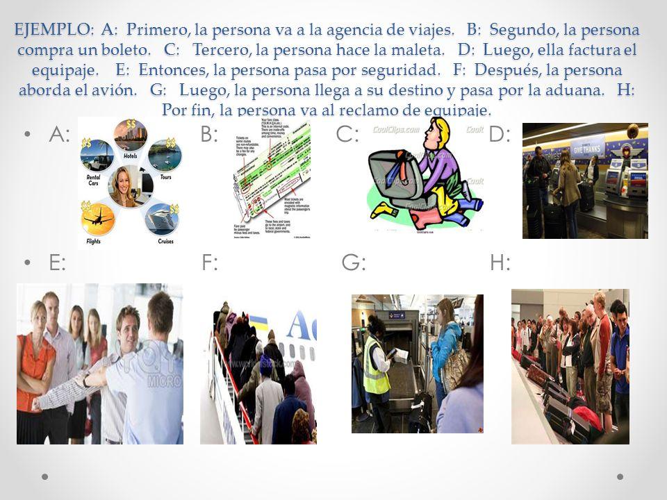EJEMPLO: A: Primero, la persona va a la agencia de viajes