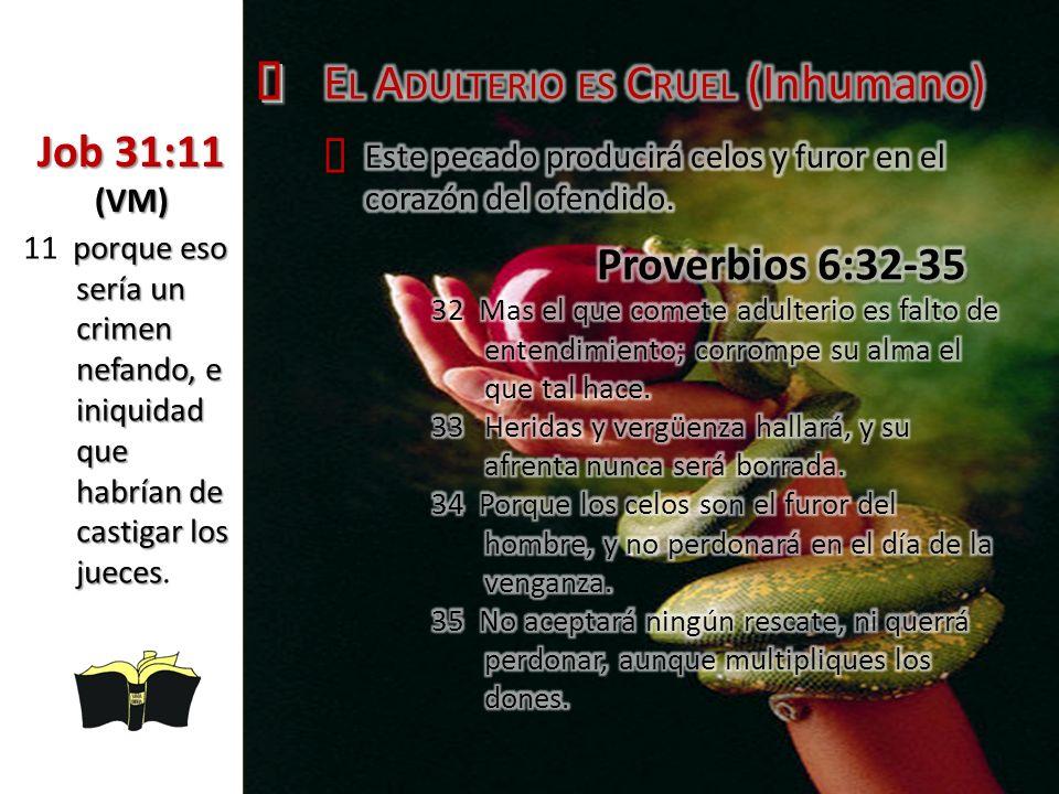 ³ El Adulterio es Cruel (Inhumano) Ÿ Job 31:11 (VM) Proverbios 6:32-35