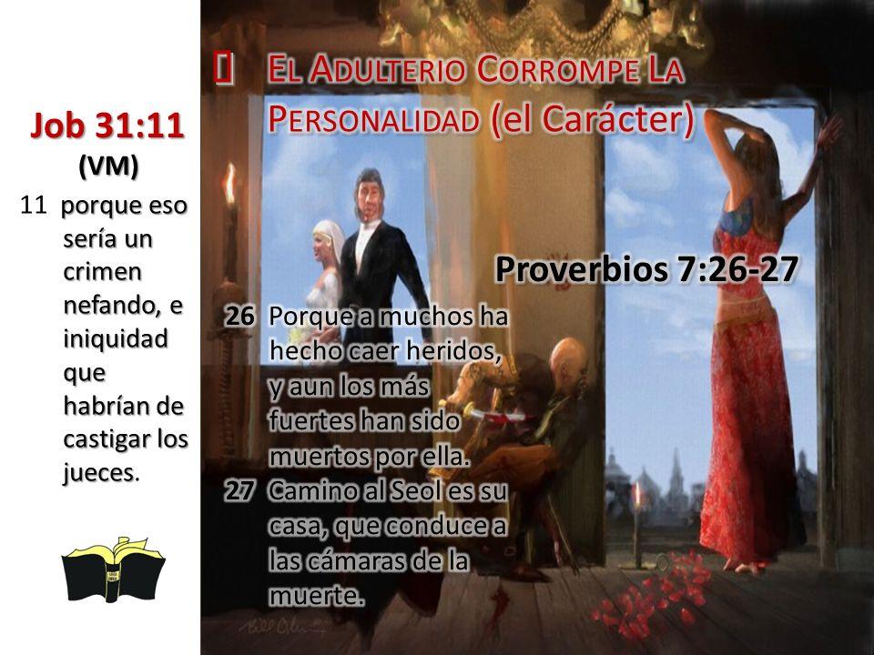 ³ El Adulterio Corrompe La Personalidad (el Carácter) Job 31:11 (VM)