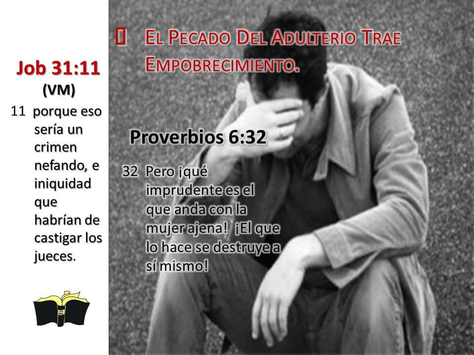 ³ El Pecado Del Adulterio Trae Empobrecimiento. Job 31:11 (VM)