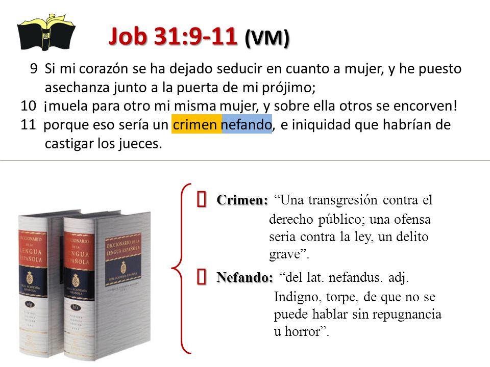 Job 31:9-11 (VM) 9 Si mi corazón se ha dejado seducir en cuanto a mujer, y he puesto asechanza junto a la puerta de mi prójimo;