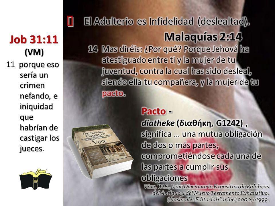 ³ El Adulterio es Infidelidad (deslealtad). Malaquías 2:14. Job 31:11 (VM)