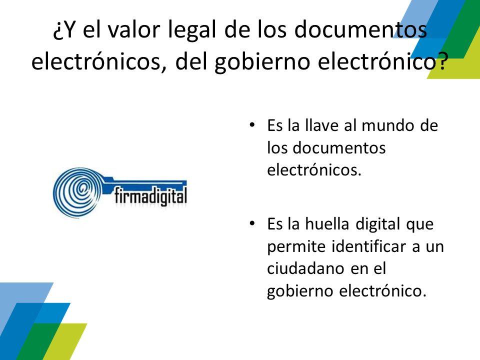 ¿Y el valor legal de los documentos electrónicos, del gobierno electrónico