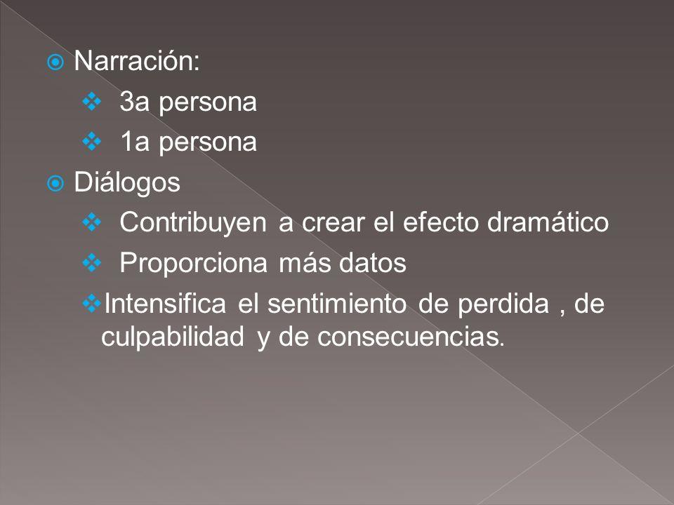 Narración: 3a persona. 1a persona. Diálogos. Contribuyen a crear el efecto dramático. Proporciona más datos.