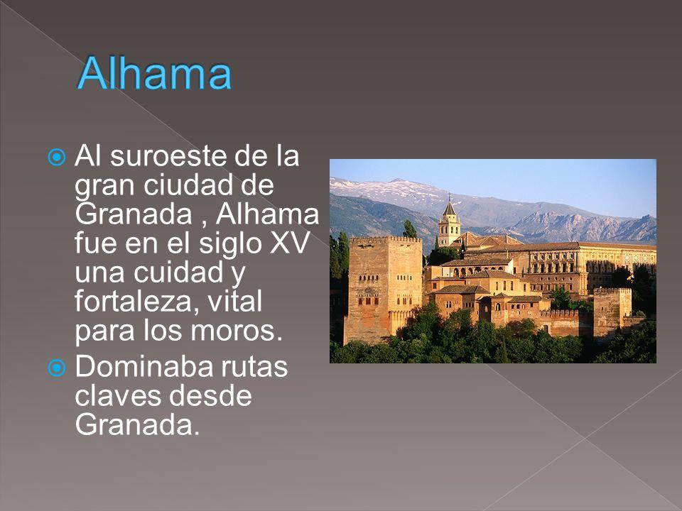 Alhama Al suroeste de la gran ciudad de Granada , Alhama fue en el siglo XV una cuidad y fortaleza, vital para los moros.