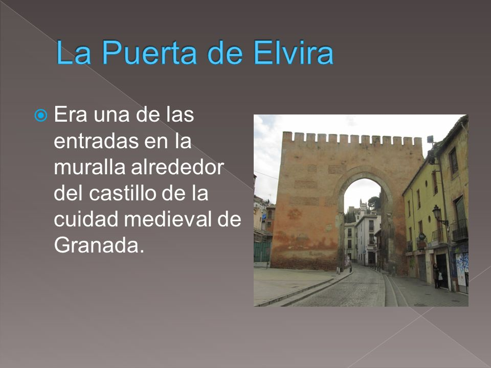 La Puerta de Elvira Era una de las entradas en la muralla alrededor del castillo de la cuidad medieval de Granada.