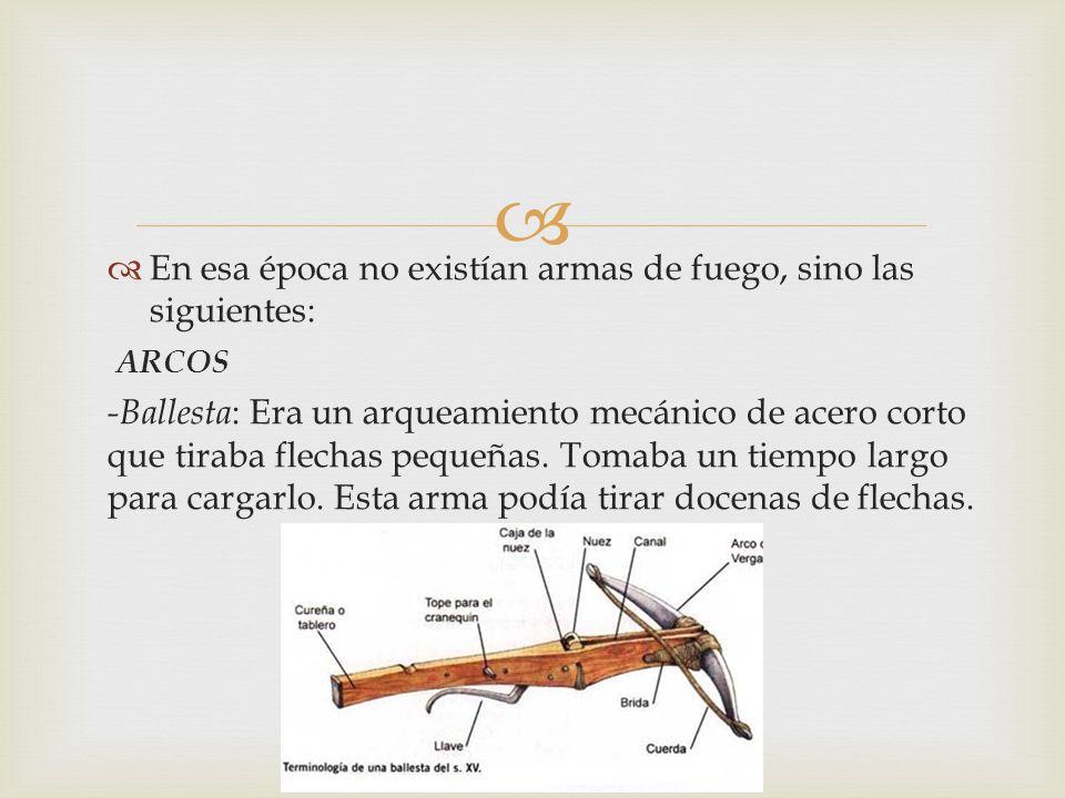 En esa época no existían armas de fuego, sino las siguientes: