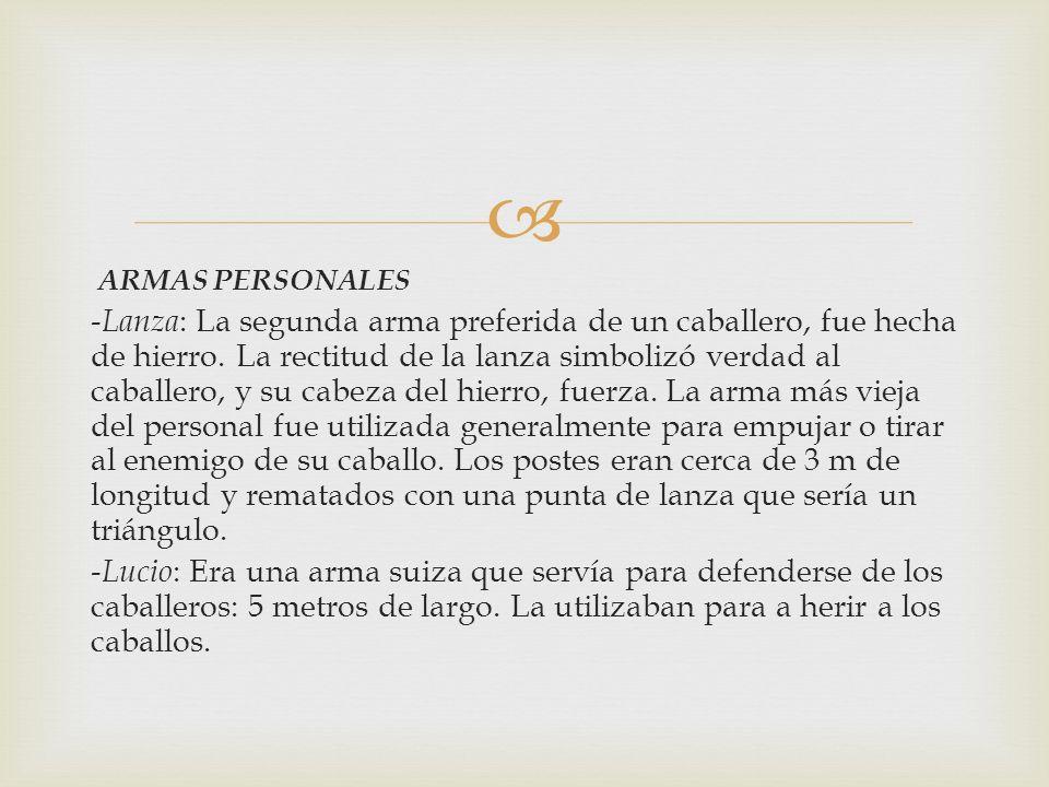 ARMAS PERSONALES -Lanza: La segunda arma preferida de un caballero, fue hecha de hierro.