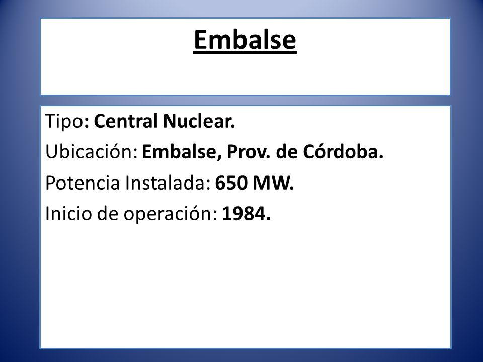 Embalse Tipo: Central Nuclear. Ubicación: Embalse, Prov. de Córdoba.